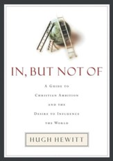 In, But Not Of: A Guide to Christian Ambition