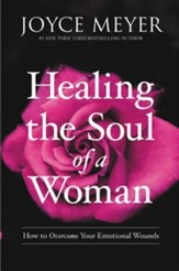 Healing The Soul Of A Woman: How To Overcome Your Emotional Wounds, Large Print