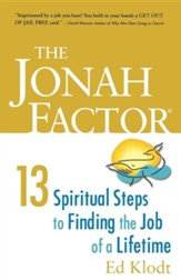 The Jonah Factor: Thirteen Spiritual Steps to Finding the Job of a Lifetime
