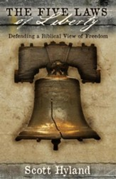 The Five Laws of Liberty: Defending a Biblical View of Freedom