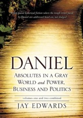 Daniel Absolutes in a Gray World and Power, Business and Politics Volumes One and Two Combined