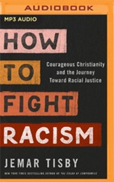 How to Fight Racism: Courageous Christianity and the Journey Toward Racial Justice - Unabridged Audiobook on MP3-CD