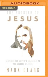 The Problem of Jesus: Answering a Skeptic's Challenges to the Scandal of Jesus - unabridged audiobook on MP3-CD