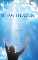 I Saw Heaven! Life Changing Conversations with My Brother After His Near Death Experience