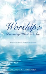 Worship: Becoming What We See.