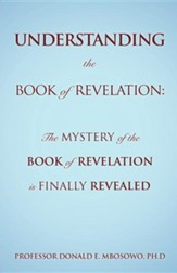 Understanding the Book of Revelation: The Mystery of the  Book of Revelation Is Finally Revealed Applicable