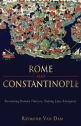Rome and Constantinople: Rewriting Roman History During Late Antiquity