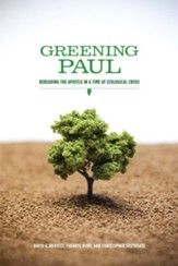 Greening Paul: Rereading the Apostle in a Time of Ecological Crisis