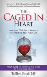 The Caged in Heart: How Your Childhood Wounds Are Affecting Your Adult Life
