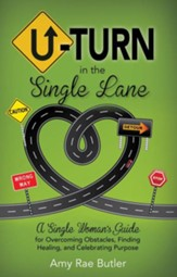 U-Turn in the Single Lane: A Single Woman's Guide for Overcoming Obstacles, Finding Healing, and Celebrating Purpose
