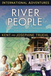 The River People: Taking God's Love and Transforming Power to the Amazon