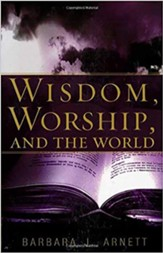 Wisdom, Worship, And The World