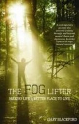 The Fog Lifter: A Contemporary Account of a Personal Journey Through, and Beyond, Mental Illness and Depression. Includes 9 Practical Steps Toward Recovery.