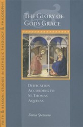 The Glory of God's Grace: Deification According to St. Thomas Aquinas
