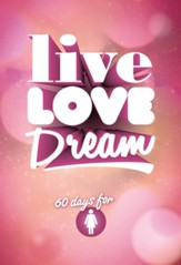 Live Love Dream: Girls' Devotional