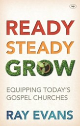 Ready, Steady Grow: Equipping Today's Gospel Churches