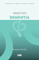 Insight into Dementia: Waverley Abbey Insight Series