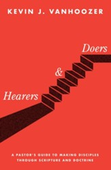 Hearers & Doers: A Pastors Guide to Making Disciples through Scripture and Doctrine