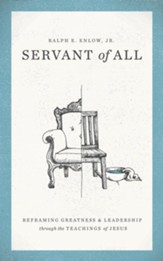 Servant of All: Reframing Greatness and Leadership through the Teachings of Jesus