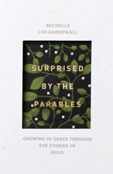 Surprised by the Parables: Growing  in Grace through the Stories of Jesus