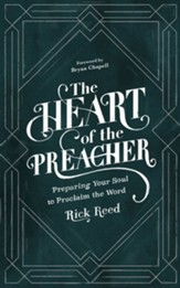 The Heart of the Preacher: Preparing Your Soul to Proclaim the Word