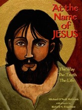 At the Name of Jesus: The Way, the Truth, the Life