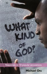 What Kind of God?: Responses to 10 Popular Accusations