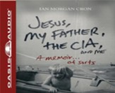 Jesus, My Father, The CIA, and Me: A Memoir. . . of Sorts - Unabridged Audiobook [Download]