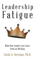 Leadership Fatigue: What New Leaders Can Learn from an Old King