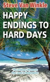 Happy Endings to Hard Days: The Ordinary Moments that Lead to Redemption