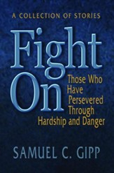 Fight On!: A Collection of Stories about Those Who Have Persevered Through Hardship and Danger