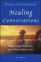 Healing Conversations: What to Say When You Don't Know What to Say Revised Edition