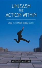 Unleash the Action Within: Only You Make Today Great