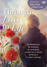 Through Loss to Life: Re-membering, Re-shaping, Re-imagining a Spiritually Based Approach to Grief Support DVD