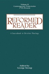 Reformed Reader: A Sourcebook in Christian Theology, volume 2