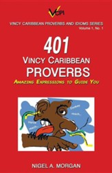 401 Vincy Caribbean Proverbs: Amazing Expressions to Guide You
