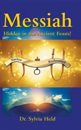 Messiah: Hidden in the Ancient Feasts!