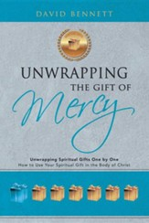 Unwrapping the Gift of Mercy: Unwrapping Spiritual Gifts One by One; How to Use Your Spiritual Gift in the Body of Christ