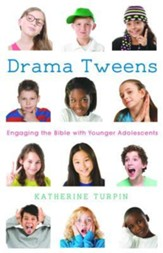 Drama Tweens: Engaging the Bible with Younger Adolescents