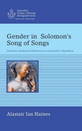 Gender in Solomon's Song of Songs: Discourse Analytical Abduction to a Gynocentric Hypothesis