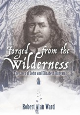 Forged from the Wilderness: The Lives of John and Elizabeth Bunyan