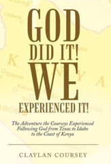 God Did It! We Experienced It!: The Adventure the Courseys Experienced Following God from Texas to Idaho to the Coast of Kenya