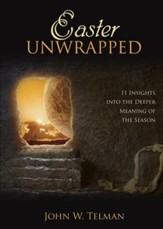 Easter Unwrapped: 11 Insights Into the Deeper Meaning of the Season