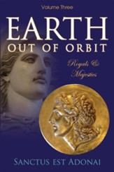 Earth Out of Orbit - Volume 3: Royals & Majesties