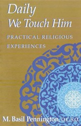 Daily We Touch Him: Practical Religious Experiences