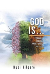 God Is ...: Lessons I Learned about  God in College