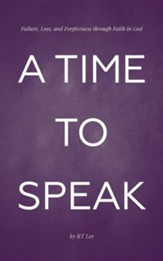 A Time to Speak: Failure, Loss, and Forgiveness Through Faith in God