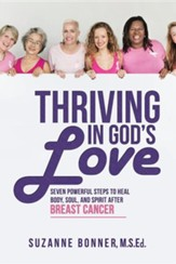Thriving in God's Love: Seven Powerful Steps to Heal Body, Soul, and Spirit After Breast Cancer