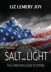 How to Be Salt and Light: The Christian's Guide to Voting