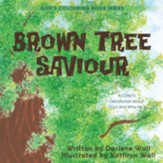 Brown Tree Saviour: A Child's Devotional about God and Who He Is